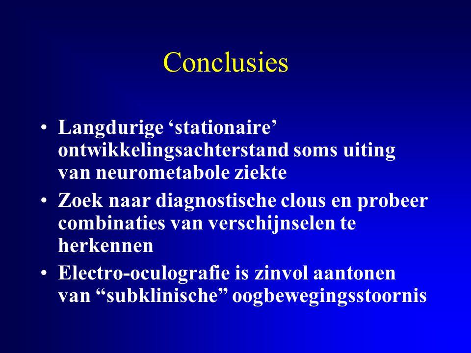 Conclusies Langdurige 'stationaire' ontwikkelingsachterstand soms uiting van neurometabole ziekte Zoek naar diagnostische clous en probeer combinaties