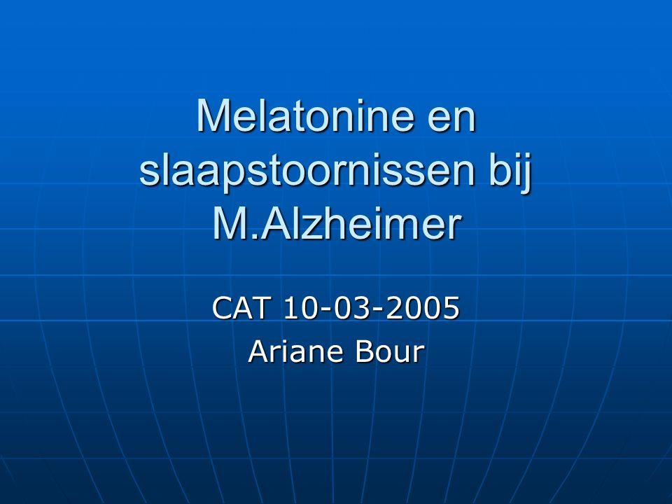 Melatonine en slaapstoornissen bij M.Alzheimer CAT 10-03-2005 Ariane Bour