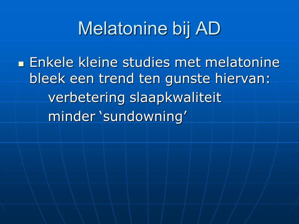 Melatonine bij AD Enkele kleine studies met melatonine bleek een trend ten gunste hiervan: Enkele kleine studies met melatonine bleek een trend ten gu