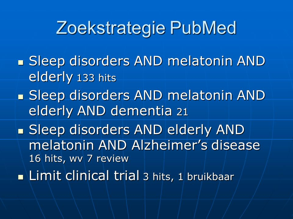Zoekstrategie PubMed Sleep disorders AND melatonin AND elderly 133 hits Sleep disorders AND melatonin AND elderly 133 hits Sleep disorders AND melaton