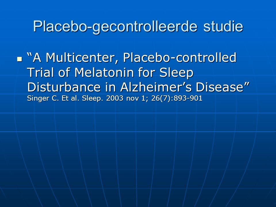 "Placebo-gecontrolleerde studie ""A Multicenter, Placebo-controlled Trial of Melatonin for Sleep Disturbance in Alzheimer's Disease"" Singer C. Et al. Sl"
