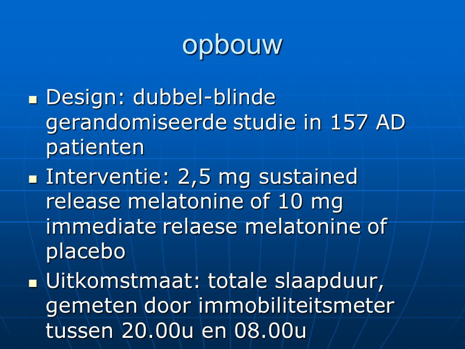 opbouw Design: dubbel-blinde gerandomiseerde studie in 157 AD patienten Design: dubbel-blinde gerandomiseerde studie in 157 AD patienten Interventie: