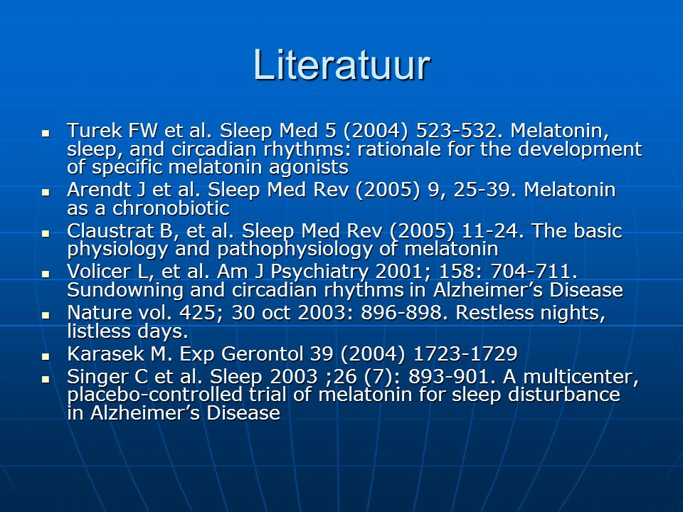 Literatuur Turek FW et al. Sleep Med 5 (2004) 523-532. Melatonin, sleep, and circadian rhythms: rationale for the development of specific melatonin ag