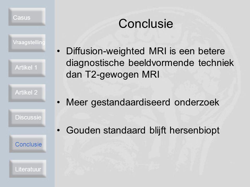 Casus Vraagstelling Artikel 2 Discussie Conclusie Literatuur Conclusie Diffusion-weighted MRI is een betere diagnostische beeldvormende techniek dan T