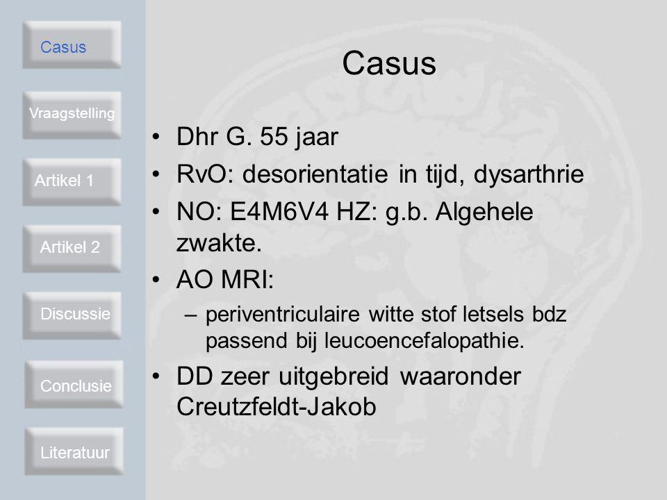 Casus Vraagstelling Artikel 2 Discussie Conclusie Literatuur Vraagstelling P : patiënt verdacht van CJD I : T2-gewogen MRI C : overige MRI-beeldvorming O : zekerheid van klinische diagnose Artikel 1