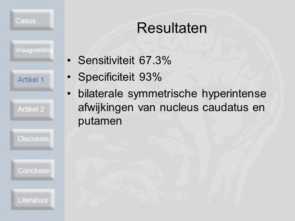 Casus Vraagstelling Artikel 2 Discussie Conclusie Literatuur Resultaten Sensitiviteit 67.3% Specificiteit 93% bilaterale symmetrische hyperintense afw