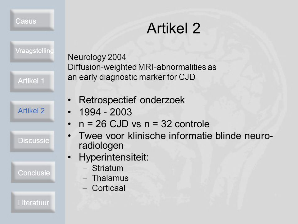 Casus Vraagstelling Artikel 2 Discussie Conclusie Literatuur Artikel 2 Neurology 2004 Diffusion-weighted MRI-abnormalities as an early diagnostic mark