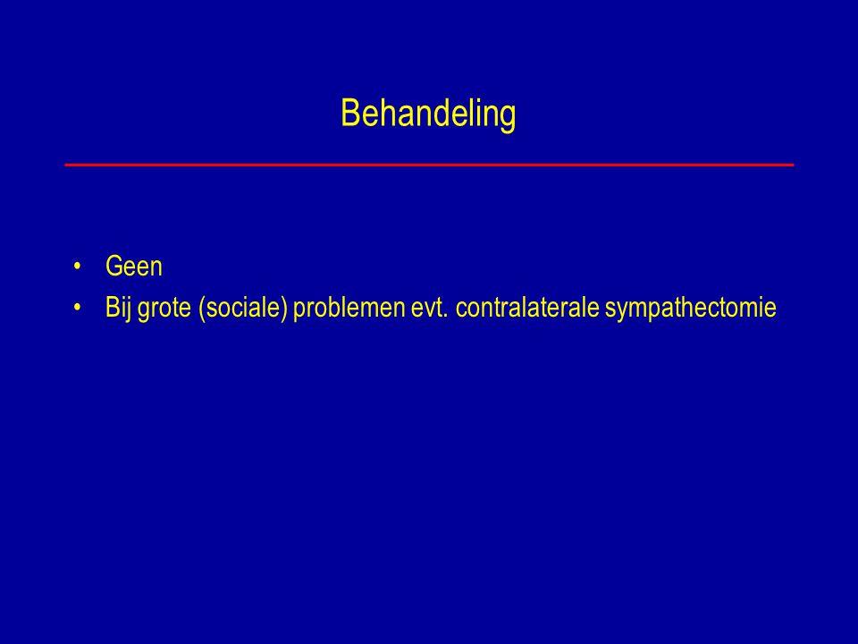 Behandeling Geen Bij grote (sociale) problemen evt. contralaterale sympathectomie
