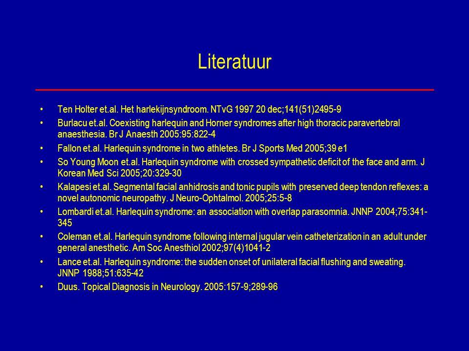 Literatuur Ten Holter et.al. Het harlekijnsyndroom. NTvG 1997 20 dec;141(51)2495-9 Burlacu et.al. Coexisting harlequin and Horner syndromes after high