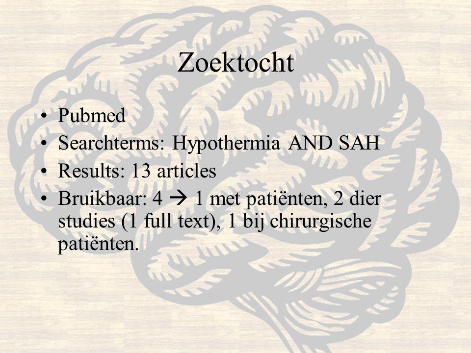 Zoektocht Pubmed Searchterms: Hypothermia AND SAH Results: 13 articles Bruikbaar: 4  1 met patiënten, 2 dier studies (1 full text), 1 bij chirurgisch