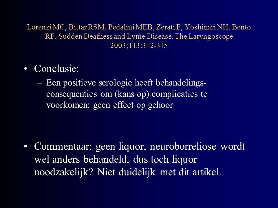 Conclusie: –Een positieve serologie heeft behandelings- consequenties om (kans op) complicaties te voorkomen; geen effect op gehoor Commentaar: geen l
