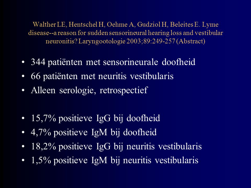 Walther LE, Hentschel H, Oehme A, Gudziol H, Beleites E. Lyme disease--a reason for sudden sensorineural hearing loss and vestibular neuronitis? Laryn