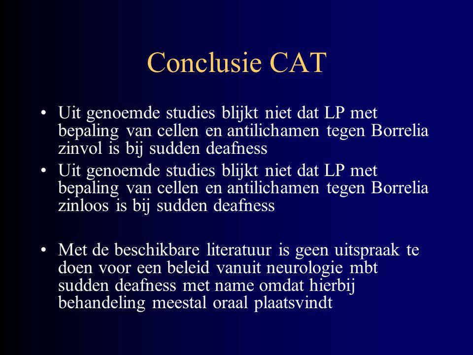 Conclusie CAT Uit genoemde studies blijkt niet dat LP met bepaling van cellen en antilichamen tegen Borrelia zinvol is bij sudden deafness Uit genoemd