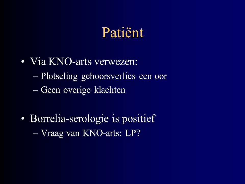Patiënt Via KNO-arts verwezen: –Plotseling gehoorsverlies een oor –Geen overige klachten Borrelia-serologie is positief –Vraag van KNO-arts: LP?