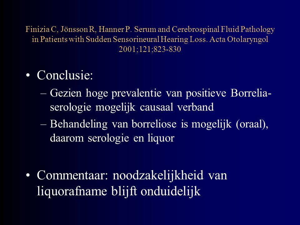 Conclusie: –Gezien hoge prevalentie van positieve Borrelia- serologie mogelijk causaal verband –Behandeling van borreliose is mogelijk (oraal), daarom