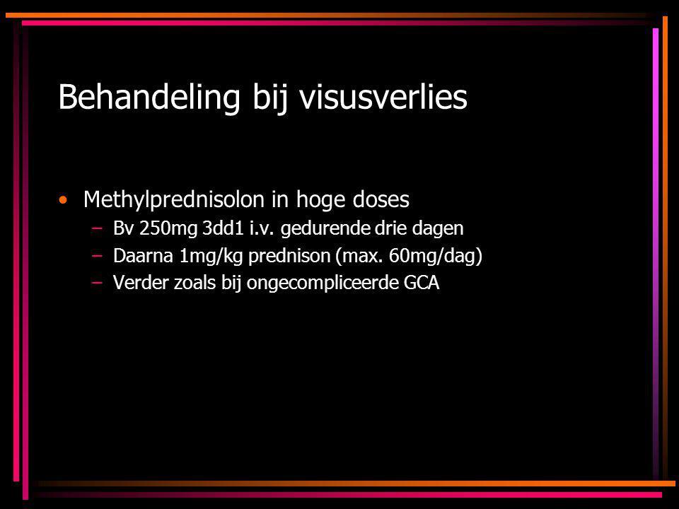 Behandeling bij visusverlies Methylprednisolon in hoge doses –Bv 250mg 3dd1 i.v. gedurende drie dagen –Daarna 1mg/kg prednison (max. 60mg/dag) –Verder