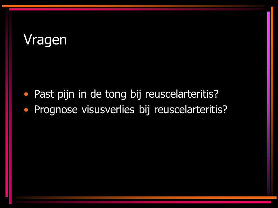 Vragen Past pijn in de tong bij reuscelarteritis? Prognose visusverlies bij reuscelarteritis?