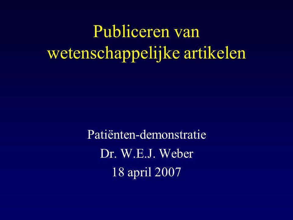 Publiceren van wetenschappelijke artikelen Patiënten-demonstratie Dr. W.E.J. Weber 18 april 2007