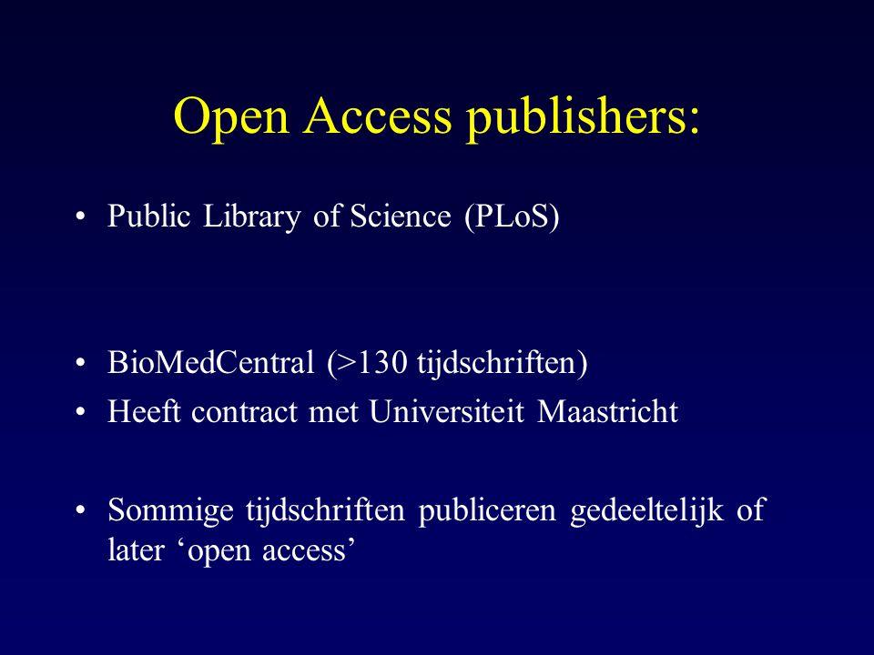 Open Access publishers: Public Library of Science (PLoS) BioMedCentral (>130 tijdschriften) Heeft contract met Universiteit Maastricht Sommige tijdschriften publiceren gedeeltelijk of later 'open access'