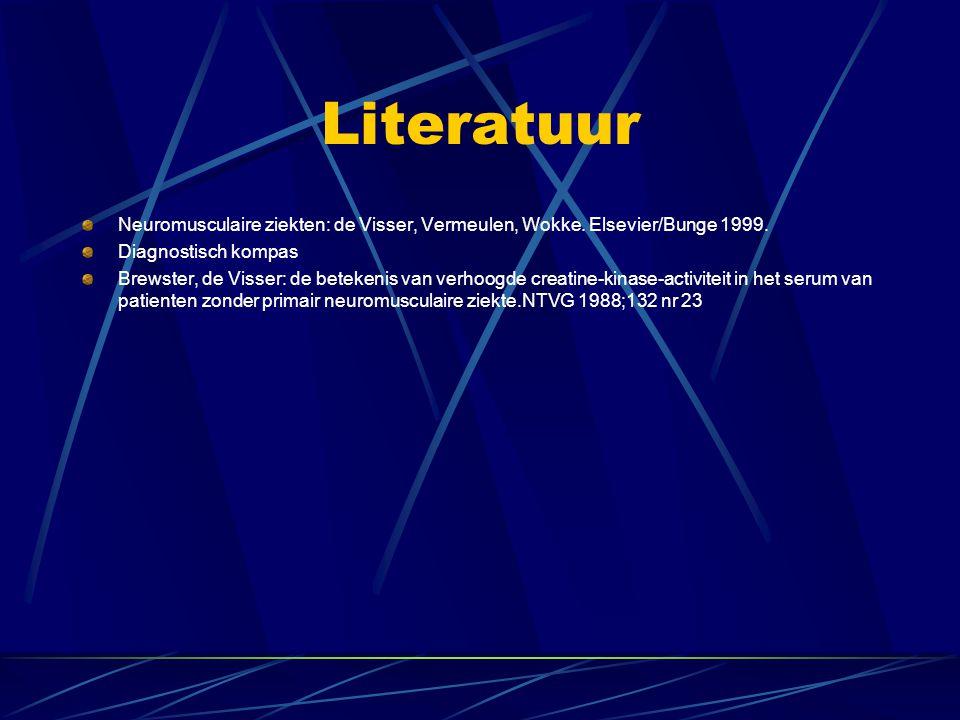 Literatuur Neuromusculaire ziekten: de Visser, Vermeulen, Wokke. Elsevier/Bunge 1999. Diagnostisch kompas Brewster, de Visser: de betekenis van verhoo