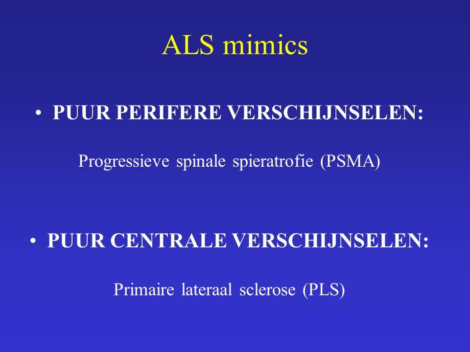ALS mimics PUUR PERIFERE VERSCHIJNSELEN: Progressieve spinale spieratrofie (PSMA) PUUR CENTRALE VERSCHIJNSELEN: Primaire lateraal sclerose (PLS)
