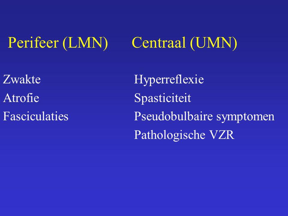 Perifeer (LMN) Centraal (UMN) Zwakte Hyperreflexie Atrofie Spasticiteit Fasciculaties Pseudobulbaire symptomen Pathologische VZR