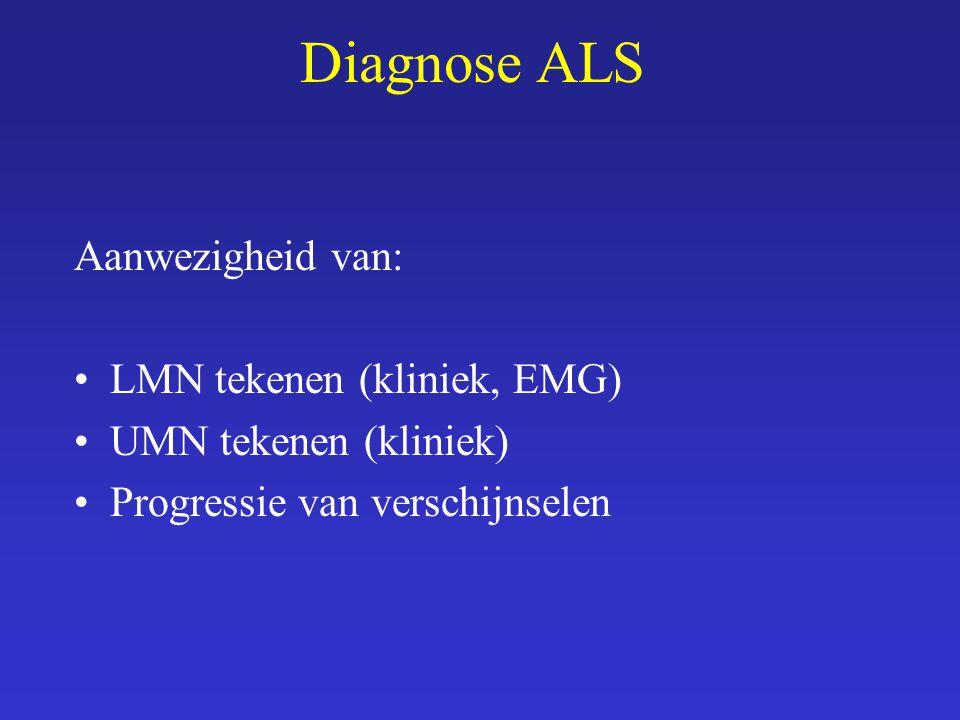 Diagnose ALS Aanwezigheid van: LMN tekenen (kliniek, EMG) UMN tekenen (kliniek) Progressie van verschijnselen