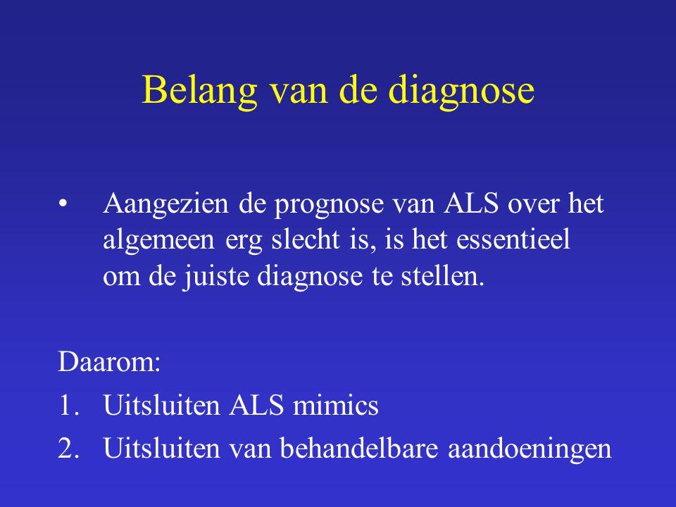 Belang van de diagnose Aangezien de prognose van ALS over het algemeen erg slecht is, is het essentieel om de juiste diagnose te stellen. Daarom: 1.Ui