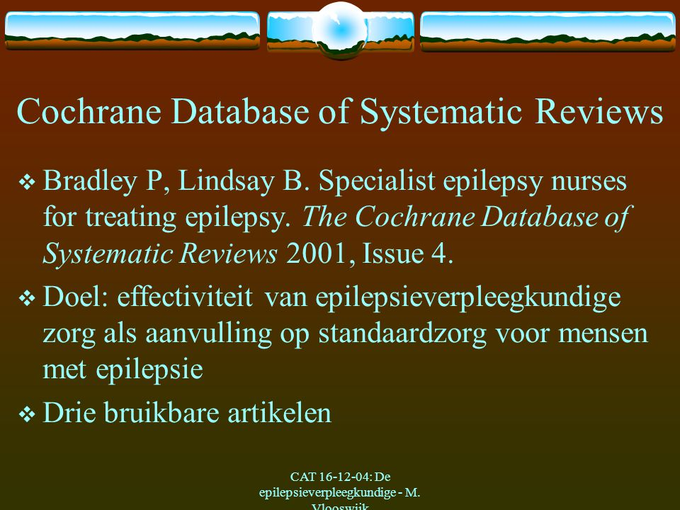 CAT 16-12-04: De epilepsieverpleegkundige - M. Vlooswijk Cochrane Database of Systematic Reviews  Bradley P, Lindsay B. Specialist epilepsy nurses fo