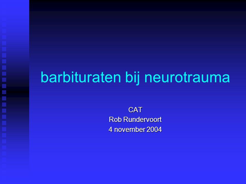 barbituraten bij neurotrauma CAT Rob Rundervoort 4 november 2004