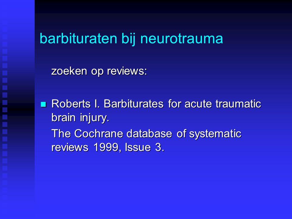 barbituraten bij neurotrauma Cochrane review: 5 randomized clinical trials geselecteerd 1 trial:pentobarbital vs.