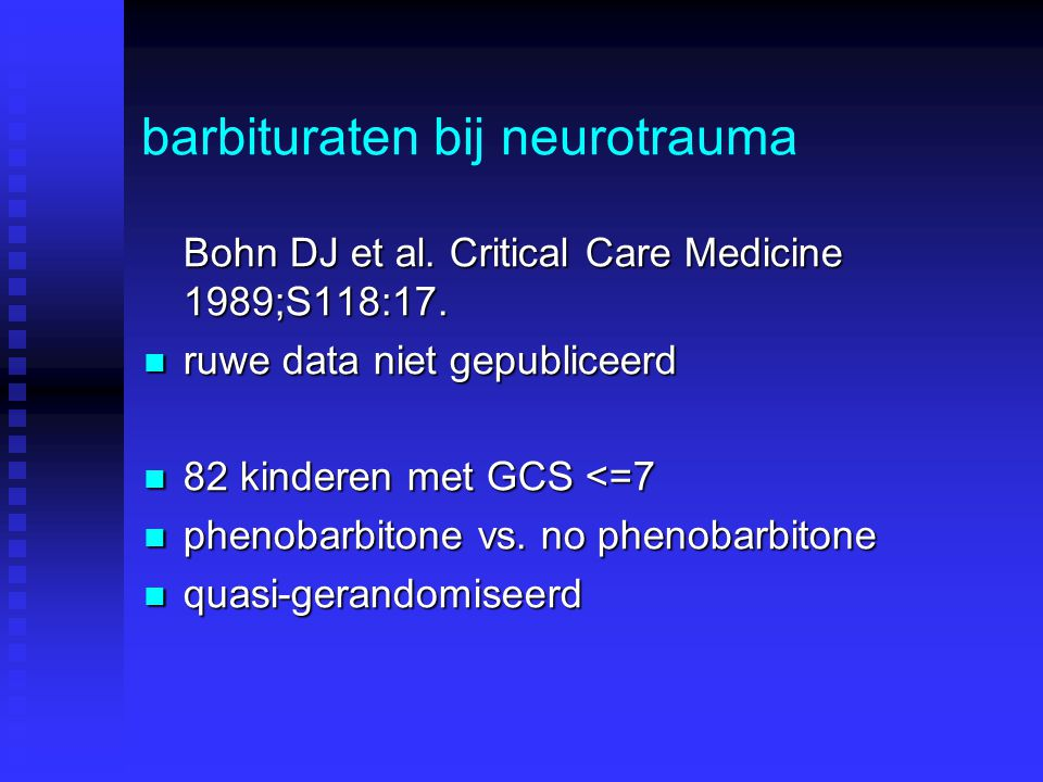 barbituraten bij neurotrauma Bohn DJ et al.Critical Care Medicine 1989;S118:17.
