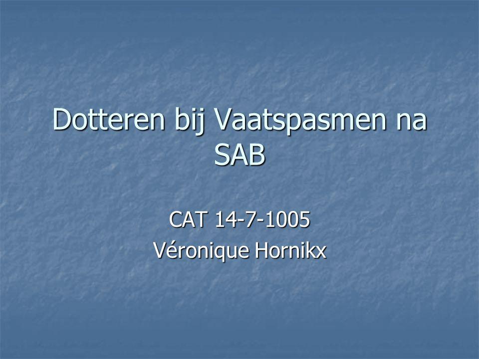 Dotteren bij Vaatspasmen na SAB CAT 14-7-1005 Véronique Hornikx