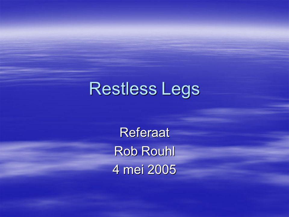 Restless Legs (RLS)  In rust (meest 's avonds en 's nachts) onaangename sensaties in benen (soms armen) nopend tot bewegingsdrang, waardoor verlichting optreedt zo lang de beweging duurt