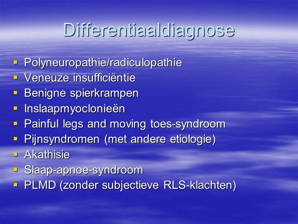 Differentiaaldiagnose  Polyneuropathie/radiculopathie  Veneuze insufficiëntie  Benigne spierkrampen  Inslaapmyoclonieën  Painful legs and moving