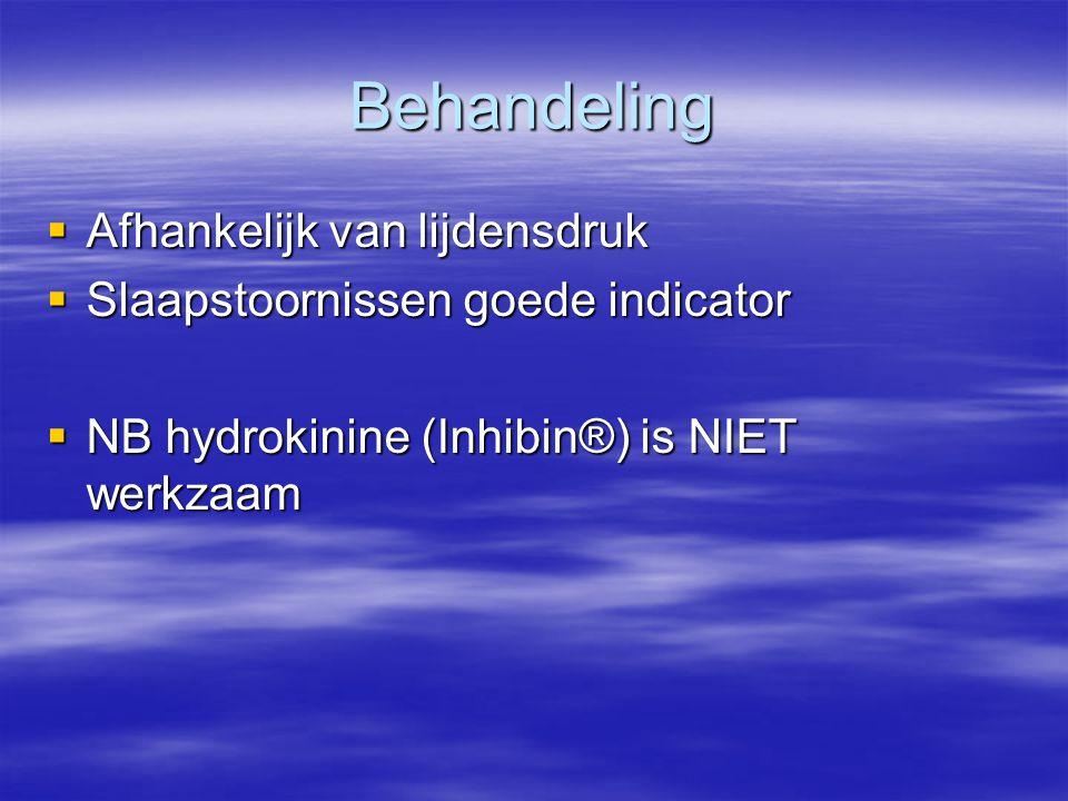 Behandeling  Afhankelijk van lijdensdruk  Slaapstoornissen goede indicator  NB hydrokinine (Inhibin®) is NIET werkzaam