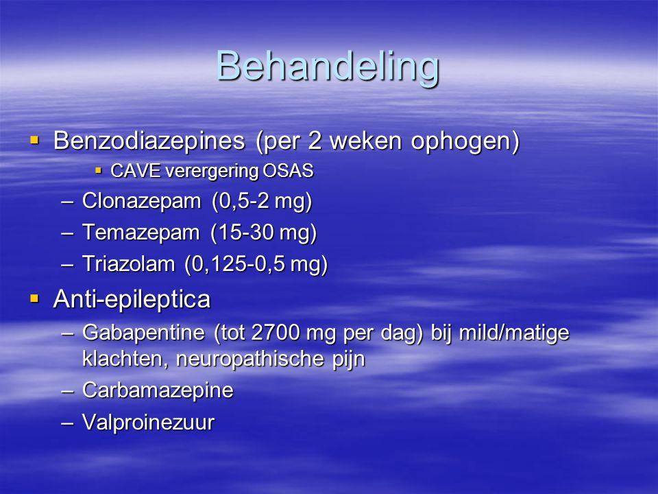Behandeling  Benzodiazepines (per 2 weken ophogen)  CAVE verergering OSAS –Clonazepam (0,5-2 mg) –Temazepam (15-30 mg) –Triazolam (0,125-0,5 mg)  A