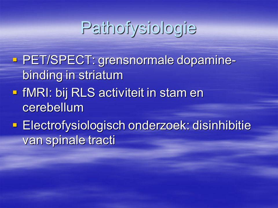 Behandeling  Dopamine-agonisten –Ropinirol (0,5-4 mg) –Pramipexol (0,125-1,0 mg) –Pergolide (0,25-1,0 mg)  Dopamine-precursor –Levodopa/carbidopa (62,5-400 mg, minimaal 2 weken wachten voor ophogen) –Levodopa/benserazide (idem)
