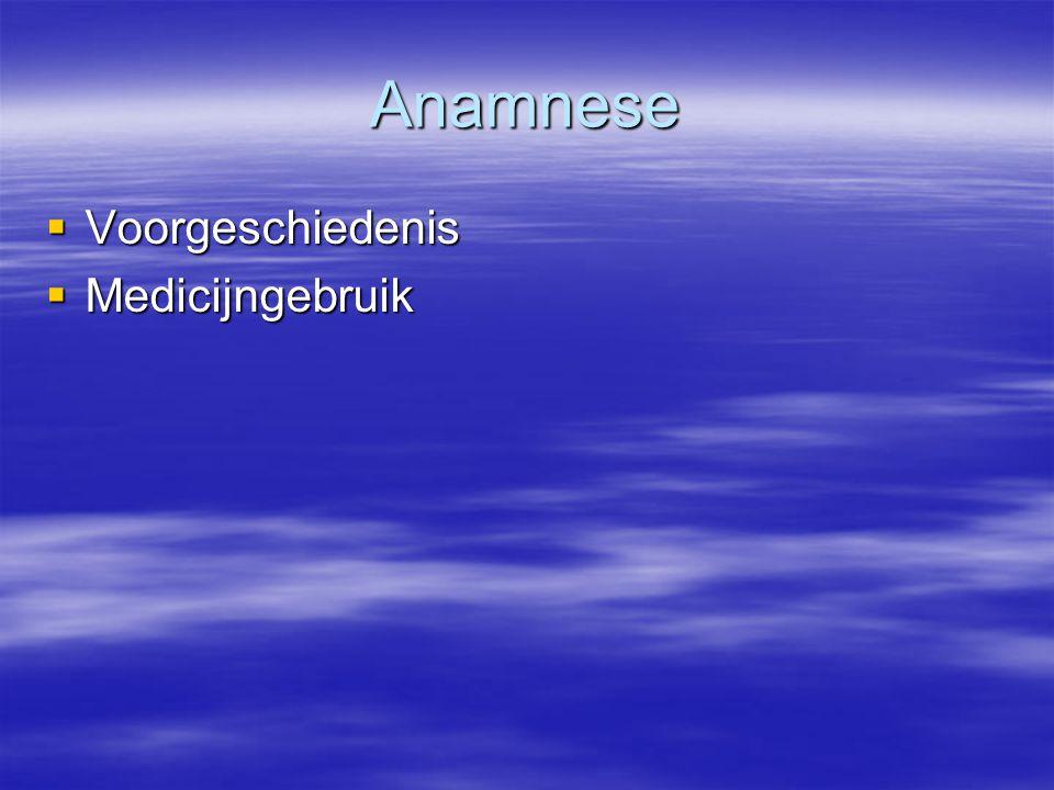 Anamnese  Voorgeschiedenis  Medicijngebruik