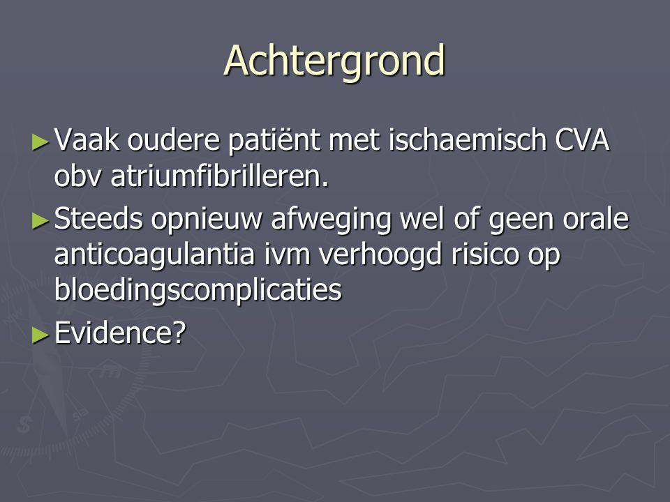 Achtergrond ► Vaak oudere patiënt met ischaemisch CVA obv atriumfibrilleren. ► Steeds opnieuw afweging wel of geen orale anticoagulantia ivm verhoogd