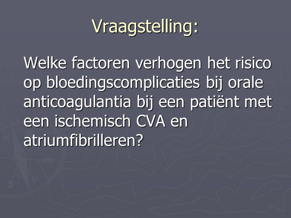 Vraagstelling: Welke factoren verhogen het risico op bloedingscomplicaties bij orale anticoagulantia bij een patiënt met een ischemisch CVA en atriumf