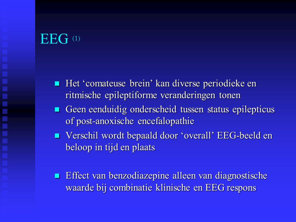 Het 'comateuse brein' kan diverse periodieke en ritmische epileptiforme veranderingen tonen Het 'comateuse brein' kan diverse periodieke en ritmische epileptiforme veranderingen tonen Geen eenduidig onderscheid tussen status epilepticus of post-anoxische encefalopathie Geen eenduidig onderscheid tussen status epilepticus of post-anoxische encefalopathie Verschil wordt bepaald door 'overall' EEG-beeld en beloop in tijd en plaats Verschil wordt bepaald door 'overall' EEG-beeld en beloop in tijd en plaats Effect van benzodiazepine alleen van diagnostische waarde bij combinatie klinische en EEG respons Effect van benzodiazepine alleen van diagnostische waarde bij combinatie klinische en EEG respons EEG (1)
