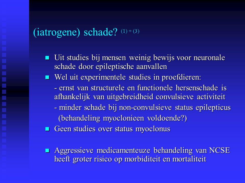 (iatrogene) schade? (1) + (3) Uit studies bij mensen weinig bewijs voor neuronale schade door epileptische aanvallen Uit studies bij mensen weinig bew