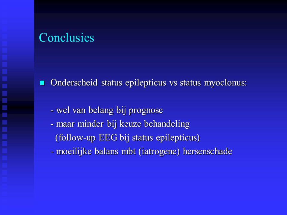 Conclusies Onderscheid status epilepticus vs status myoclonus: Onderscheid status epilepticus vs status myoclonus: - wel van belang bij prognose - maa