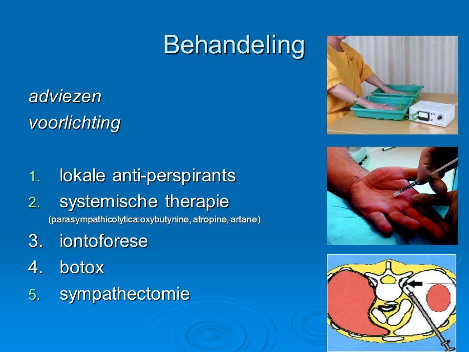 Behandeling adviezenvoorlichting 1. lokale anti-perspirants 2. systemische therapie (parasympathicolytica:oxybutynine, atropine, artane) (parasympathi