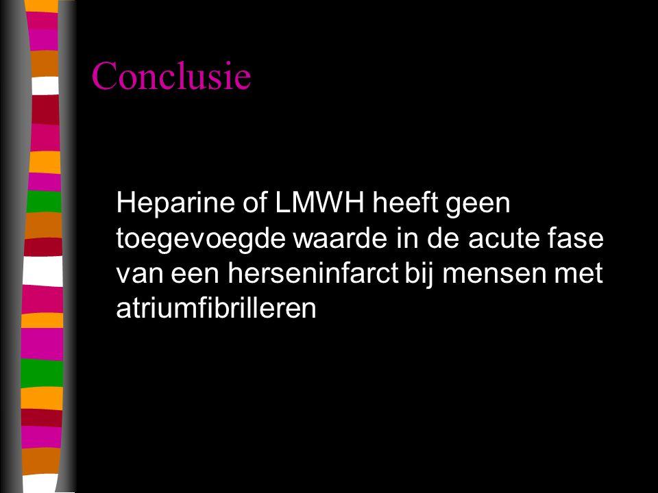 Conclusie Heparine of LMWH heeft geen toegevoegde waarde in de acute fase van een herseninfarct bij mensen met atriumfibrilleren