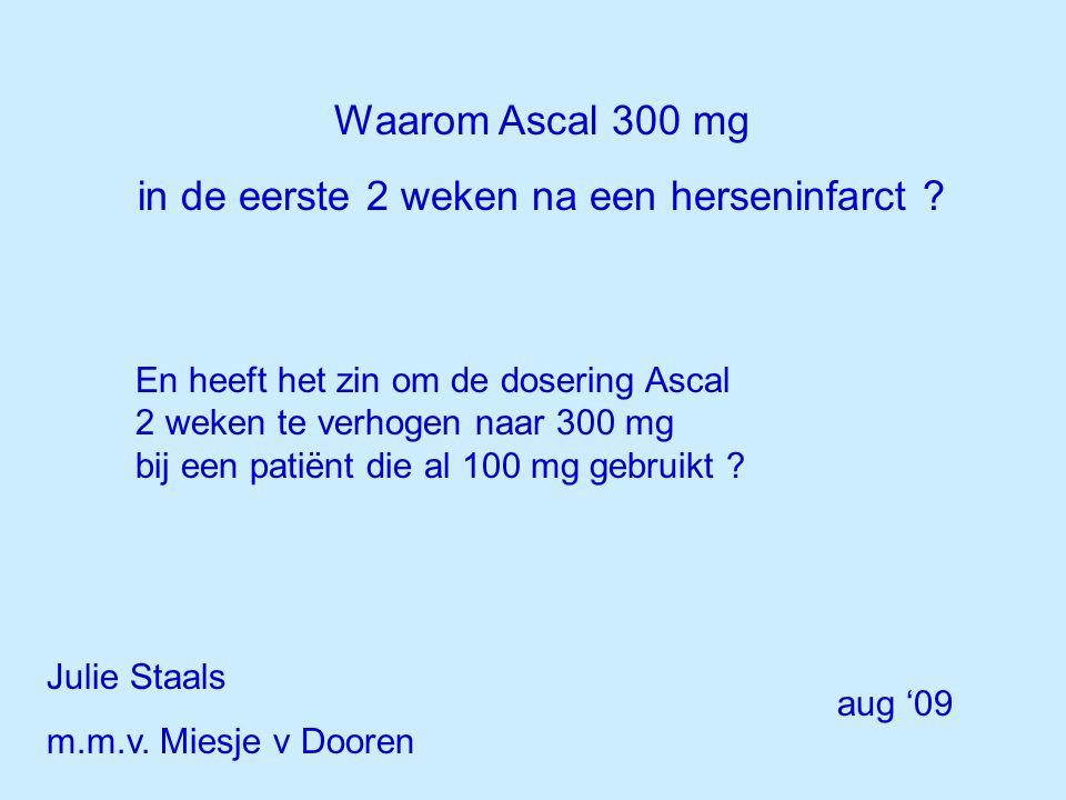 Waarom Ascal 300 mg in de eerste 2 weken na een herseninfarct .