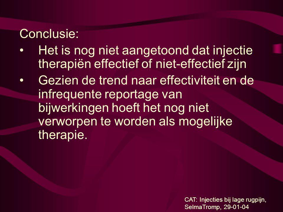 Conclusie: Het is nog niet aangetoond dat injectie therapiën effectief of niet-effectief zijn Gezien de trend naar effectiviteit en de infrequente rep