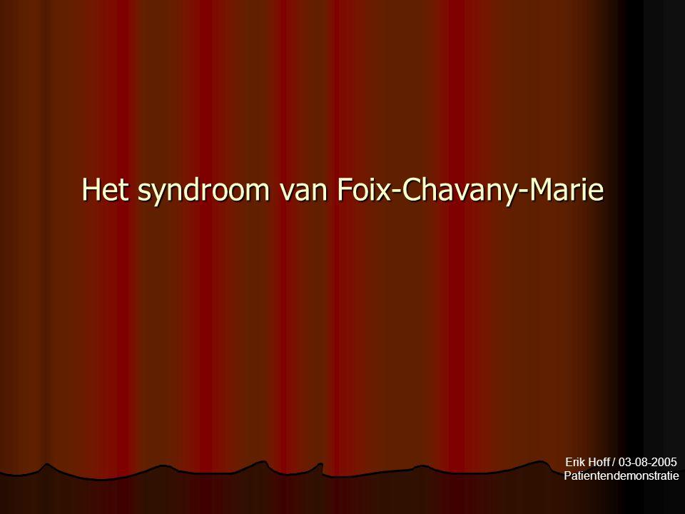 Erik Hoff / 03-08-2005 Patientendemonstratie Het syndroom van Foix-Chavany-Marie