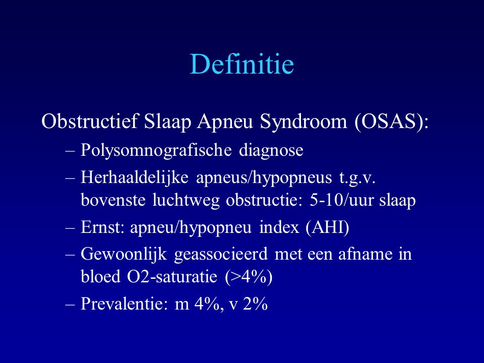 Definitie Obstructief Slaap Apneu Syndroom (OSAS): –Polysomnografische diagnose –Herhaaldelijke apneus/hypopneus t.g.v.